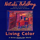 Living Color: A Writer Paints Her World (0553354892) by Goldberg, Natalie