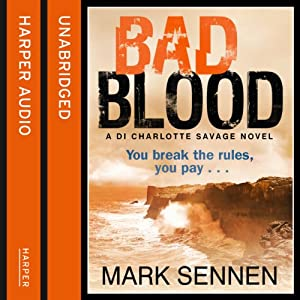 Bad Blood: A DI Charlotte Savage Novel, Book 2 | [Mark Sennen]