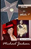 img - for Michael Jackson, Black or White ?: Biographie de Michael Jackson (French Edition) book / textbook / text book