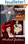 Michael Jackson, Black or White ?: Bi...