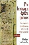 echange, troc Monique Deschaussées - Par la musique deviens qui tu es : Un itinéraire pédagogique - Une voie de transcendance