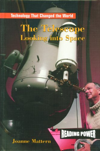 The Telescope: Looking Into Space (Technology That Changed The World)