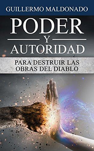 Poder y Autoridad para Destruir las Obras del Diablo (Spanish Edition), by Guillermo Maldonado