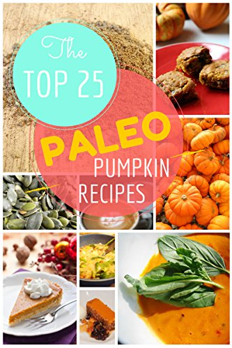 Paleo Pumpkin Recipes: The Top 25 Easy Paleo Pumpkin Recipes  for Gluten-Free Holiday's Treats: Healthy Lifestyle and Traditions (Top 25 Easy Recipes Book 1) by Ronald Bellez