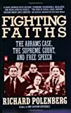 Fighting Faiths: The Abrams Case, The Supreme Court, and Free Speech (0140117369) by Richard Polenberg