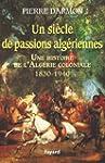 Un si�cle de passions alg�riennes:His...