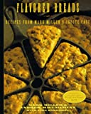 Flavored Breads: Recipes from Mark Miller's Coyote Cafe