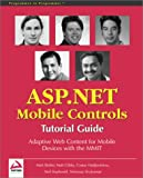 ASP.NET Mobile Controls: Tutorial Guide: Adaptive Web Content for Mobile Devices with the MMIT (1861005229) by Costas Hadjisotiriou