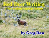 img - for Red Deer Writing ~ A New Zealand Outdoors Memoir by Greg Ross: A New Zealand Outdoors Memoir (True Outdoor Adventures Book 1) book / textbook / text book