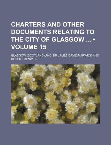 Charters and Other Documents Relating to the City of Glasgow (Volume 15)