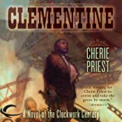 Clementine: A Novel of the Clockwork Century | [Cherie Priest]