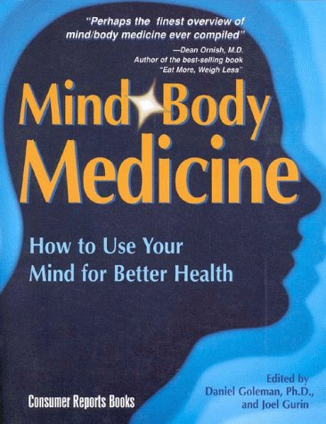 Mind Body Medicine: How to Use Your Mind for Better Health, Goleman, Daniel