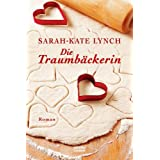 "Die Traumb�ckerin: Romanvon ""Sarah-Kate Lynch"""