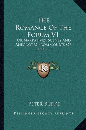 The Romance of the Forum V1: Or Narratives, Scenes and Anecdotes from Courts of Justice