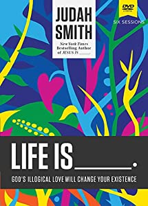 Life Is _____: A DVD Study: God's Illogical Love Will Change Your Existence