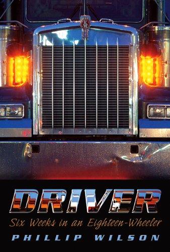 Driver: Six Weeks In An Eighteen-Wheeler