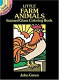 Little Farm Animals Stained Glass Coloring Book (Dover Stained Glass Coloring Book) (0486263126) by Green, John
