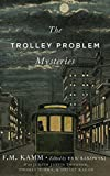 The Trolley Problem Mysteries (The Berkeley Tanner Lectures)