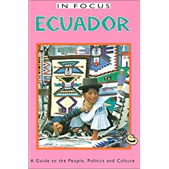 In Focus Ecuador: A Guide to the People, Politics and Culture (Ecuador (in Focus))