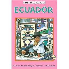 In Focus Ecuador: A Guide to the People, Politics and Culture (Ecuador (in Focus))