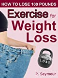 Exercise for Weight Loss (How to Lose 100 Pounds Book 5)