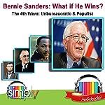 Bernie Sanders: What If He Wins?: The 4th Wave: Unbureaucratic & Populist | Tom Thornton