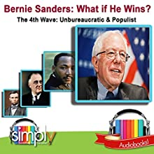 Bernie Sanders: What If He Wins?: The 4th Wave: Unbureaucratic & Populist Audiobook by Tom Thornton Narrated by Deaver Brown