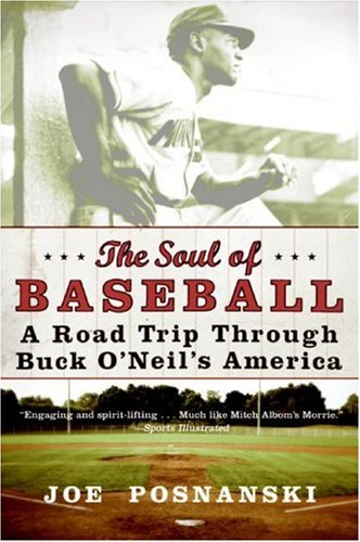 The Soul of Baseball A Road Trip Through Buck O'Neil's America