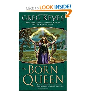 The Born Queen (The Kingdoms of Thorn and Bone, Book 4) by J. Gregory Keyes
