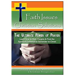 The Ultimate Power of Prayer - Learn how to Heal; Forgive & Find the Spiritual Guidance