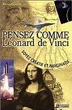 echange, troc Michael Gelb - Pensez comme Léonard de Vinci : Soyez créatif et imaginatif