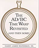 The Ad/Bc Time Warp Revisited: (And Then Some)