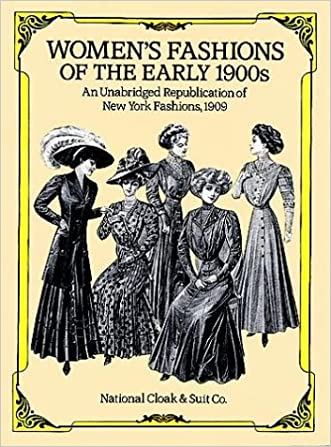 "Women's Fashions of the Early 1900s: An Unabridged Republication of ""New York Fashions, 1909"" written by National Cloak %26 Suit Co."