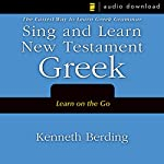Sing and Learn New Testament Greek: The Easiest Way to Learn Greek Grammar | Kenneth Berding