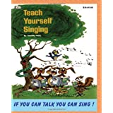 Teach Yourself Singing: If You Can Talk You Can Sing