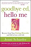 Jenni Schaefer Goodbye Ed, Hello Me: Recover from Your Eating Disorder and Fall in Love with Life