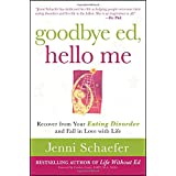 Goodbye Ed, Hello Me: Recover from Your Eating Disorder and Fall in Love with Lifeby Jenni Schaefer