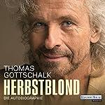 Herbstblond: Die Autobiographie | Thomas Gottschalk