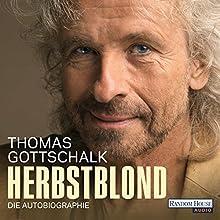 Herbstblond: Die Autobiographie (       gekürzt) von Thomas Gottschalk Gesprochen von: Thomas Gottschalk