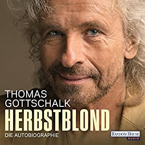 Herbstblond: Die Autobiographie Hörbuch von Thomas Gottschalk Gesprochen von: Thomas Gottschalk