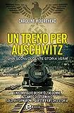 Un treno per Auschwitz : una sconvolgente storia vera