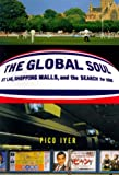 The Global Soul: Jet Lag, Shopping Malls, and the Search for Home (0679454330) by Pico Iyer