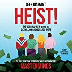 Heist: The Oddball Crew Behind the $17 Million Loomis Fargo Theft | Jeff Diamant