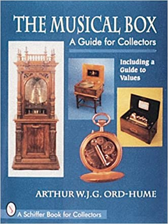 The Musical Box: A Guide for Collectors : Including a Guide to Values written by Arthur W. J. G. Ord-Hume