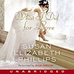 What I Did for Love (       UNABRIDGED) by Susan Elizabeth Phillips Narrated by Julia Gibson