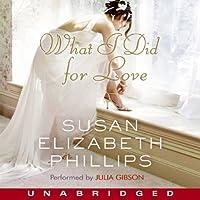 What I Did for Love (       ungekürzt) von Susan Elizabeth Phillips Gesprochen von: Julia Gibson