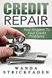 Credit Repair: Real Answers To Your Credit Problems: All time Best Selling Book