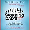 The Working Dad's Survival Guide Audiobook by Scott Behson Narrated by Scott Behson