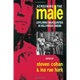 Screening the Male: Exploring Masculinities in the Hollywood Cinemaby Steve Cohan