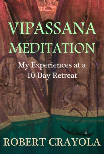 Robert Crayola - Vipassana Meditation: My Experiences at a 10-Day Retreat (English Edition)